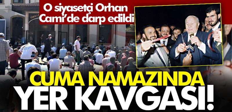 Orhan Cami'de Cuma namazında yer kavgası! O siyasetçi darp edildi...