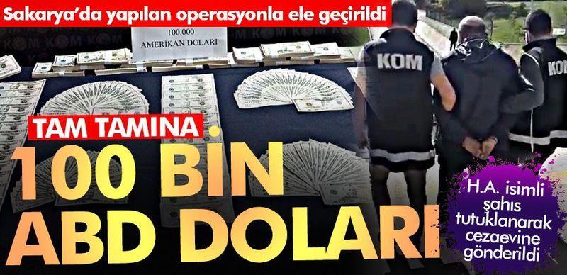Sakarya'da sahte 100 bin Amerikan Doları yakalandı!