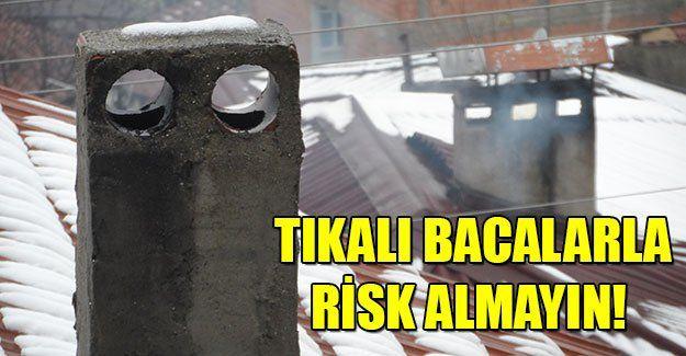 Tıkalı bacalarla risk almayın!