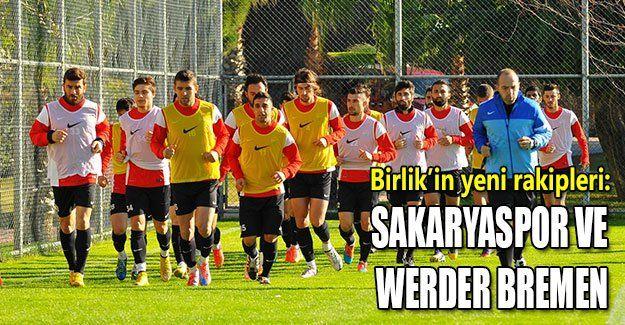 Birlik'in yeni rakipleri: Sakaryaspor ve Werder Bremen