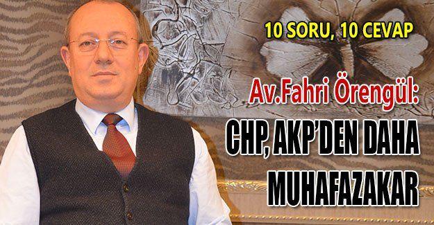 Av.Fahri Örengül: CHP, AKP'den daha muhafazakar