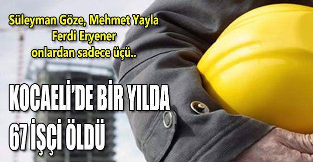 Kocaeli'de bir yılda 67 işçi öldü