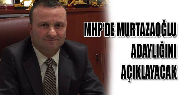 MHP'de Murtazaoğlu adaylığını açıklayacak