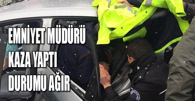 Emniyet Müdürü kaza yaptı, durumu ağır