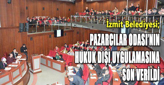 Pazarcılar Odası'nın hukuk dışı uygulamasına son verildi