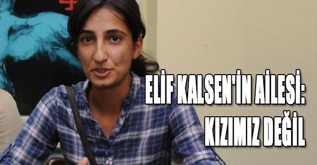 Elif Kalsen'in ailesi: Kızımız değil