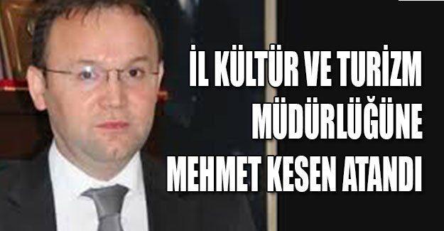 İl Kültür ve Turizm Müdürlüğüne Mehmet Kesen atandı