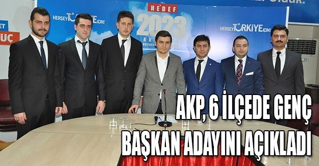 AKP, 6 ilçede genç başkan adayını açıkladı