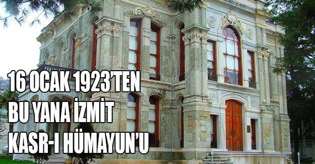 16 Ocak 1923'ten bu yana İzmit Kasr-ı Hümayun'u