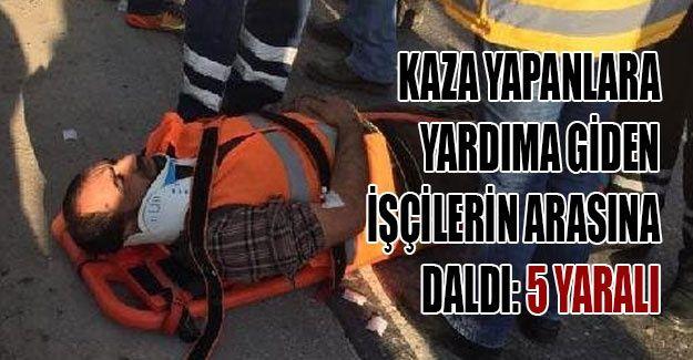 Kaza yapanlara yardıma giden işçilerin arasına daldı: 5 yaralı