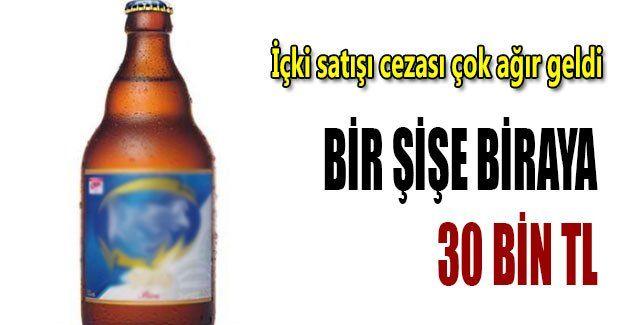 Bir şişe biraya 30 bin TL