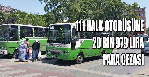 111 halk otobüsüne 20 bin 979 lira para cezası