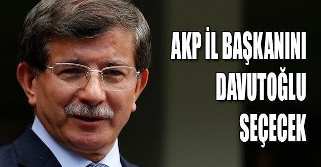 AKP İl Başkanını Davutoğlu seçecek