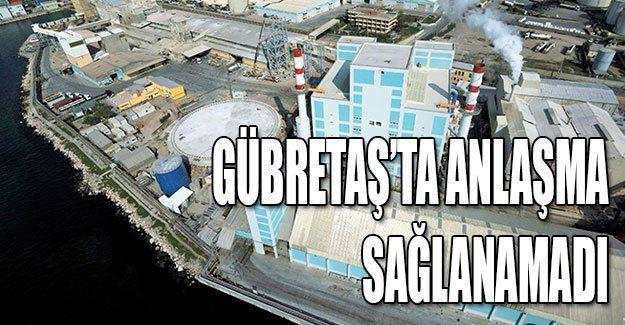 Gübretaş'ta anlaşma sağlanamadı