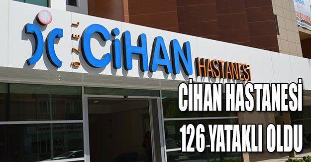 Cihan Hastanesi 126 yataklı oldu