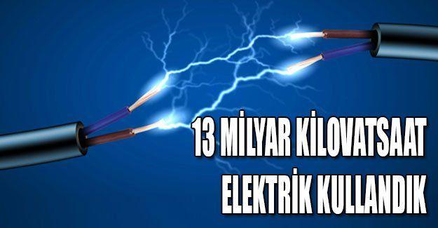 13 milyar kilovatsaat elektrik kullandık