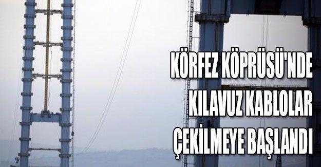 Körfez Köprüsü'nde kılavuz kablolar çekilmeye başlandı