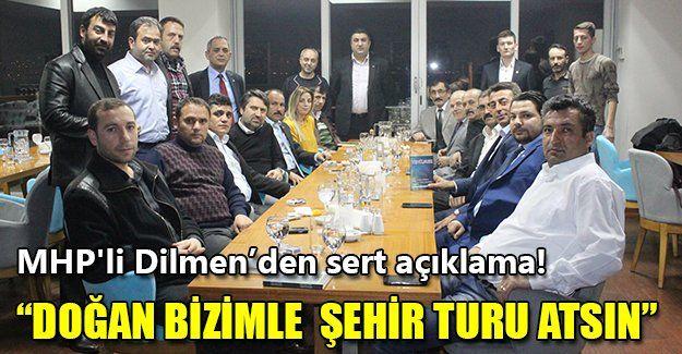 """MHP'li Kaan Dilmen:  """"Doğan bizimle  şehir turu atsın"""""""