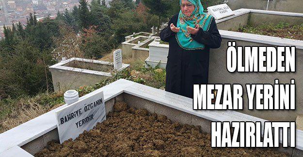 Ölmeden mezar yerini hazırlattı