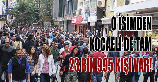 O isimden Kocaeli'de tam 23 bin 995 kişi var!