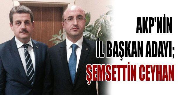 AKP'nin il başkan adayı; Şemsettin Ceyhan