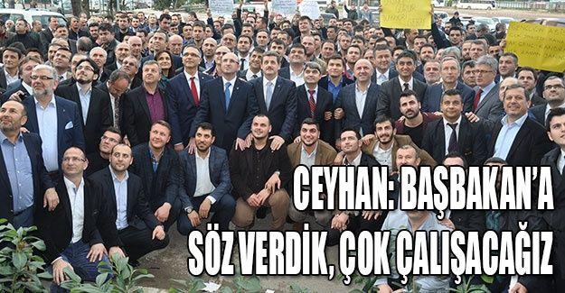 Ceyhan: Başbakan'a söz verdik, çok çalışacağız