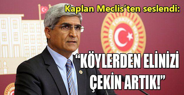 Mehmet Hilal Kaplan: Köylerden elinizi çekin artık!