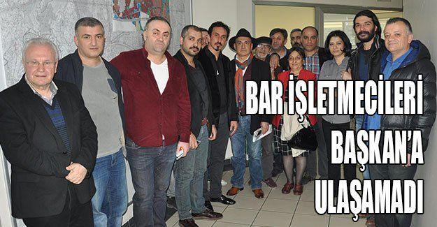 Bar işletmecileri Başkan'a ulaşamadı