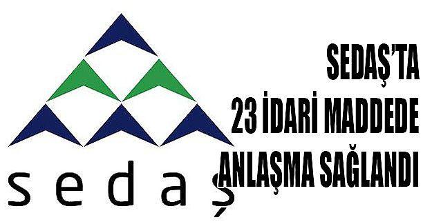 SEDAŞ'ta 23 idari maddede anlaşma sağlandı