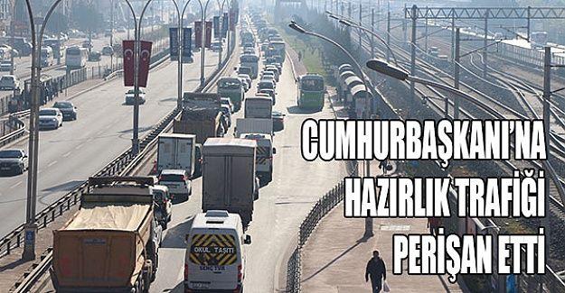 Cumhurbaşkanı'na hazırlık trafiği perişan etti