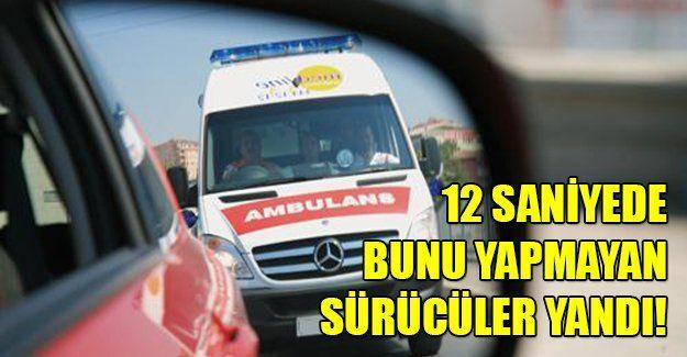 Ambulansa 12 saniyede yol vermeyene ceza!