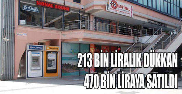 213 bin liralık dükkan 470 bin liraya satıldı