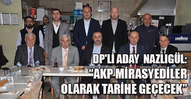"""DP'li aday Nazlıgül, """"AKP mirasyediler olarak tarihe geçecek"""""""
