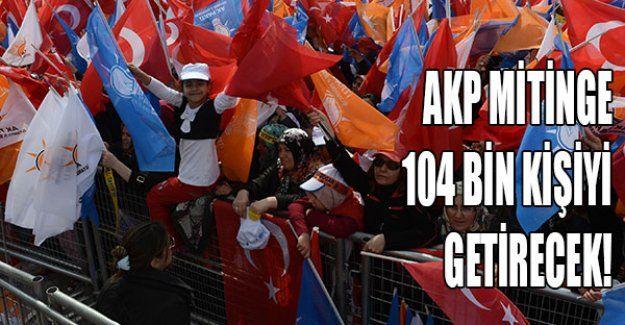 AKP mitinge 104 bin kişiyi getirecek!