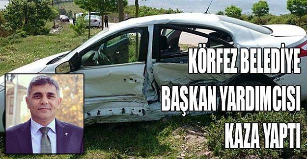 Körfez Belediye Başkan yardımcısı kaza yaptı