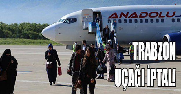 Trabzon uçağı iptal!