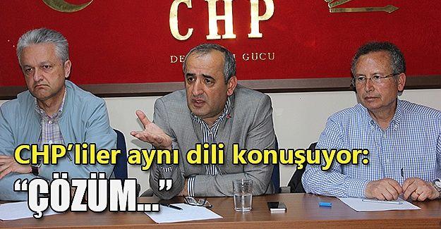 """CHP'liler aynı dili konuşuyor: """"Çözüm..."""""""