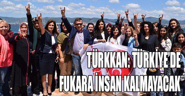 Türkkan: Türkiye'de fukara insan kalmayacak