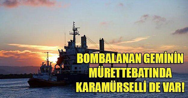 Bombalanan geminin mürettebatında Karamürselli de var