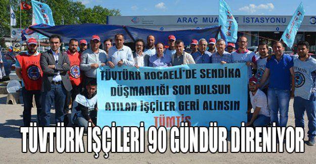 Tüvtürk işçileri 90 gündür direniyor