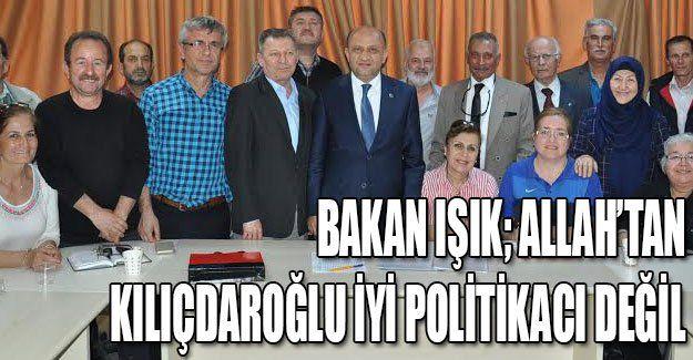 Bakan Işık; Allah'tan Kılıçdaroğlu iyi politikacı değil