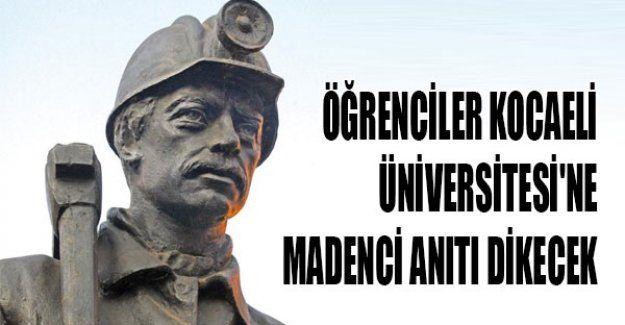 Öğrenciler Kocaeli Üniversitesi'ne madenci anıtı dikecek
