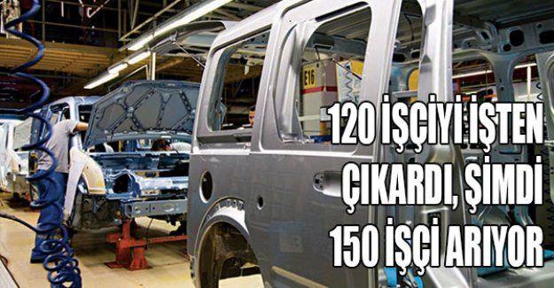120 işçiyi işten çıkardı şimdi 150 işçi arıyor