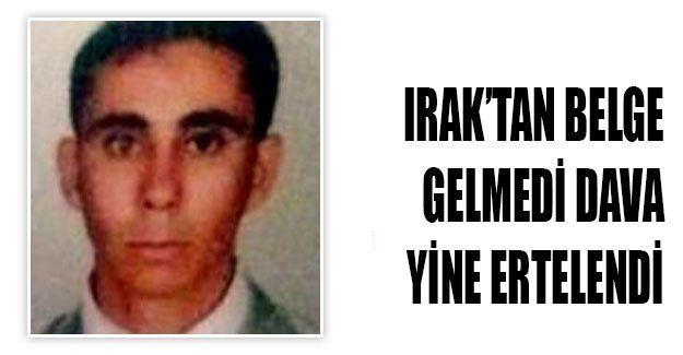 Irak'tan belge gelmedi dava yine ertelendi