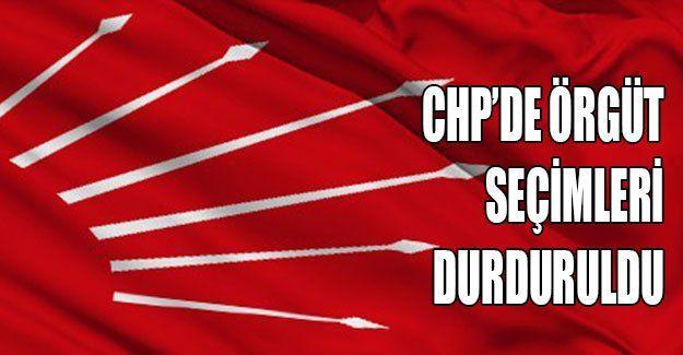 CHP'de örgüt seçimleri durduruldu