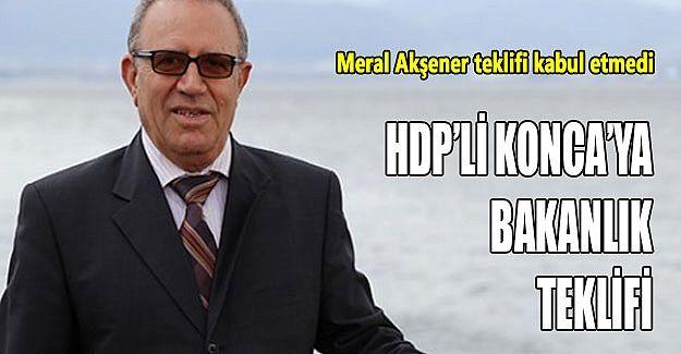 HDP'li Konca'ya bakanlık teklifi