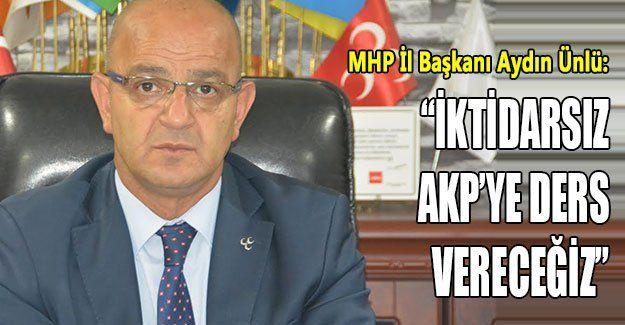 """""""İktidarsız AKP'ye ders vereceğiz"""""""