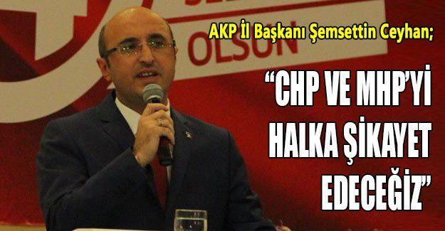 """Ceyhan; """"CHP ve MHP'yi halka şikayet edeceğiz"""""""