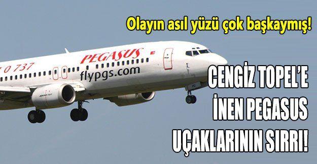 Cengiz Topel'e inen Pegasus uçaklarının sırrı!