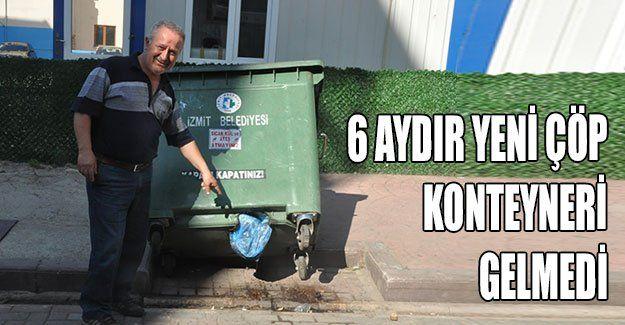 6 aydır yeni çöp konteyneri gelmedi